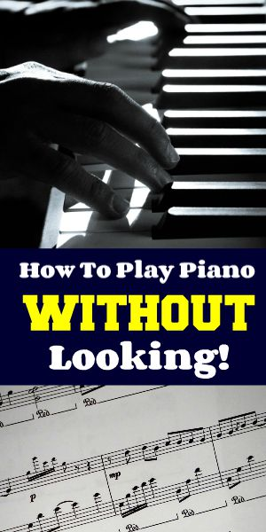 How To Play Piano Without Looking